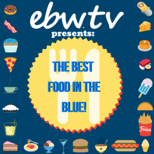 """ebw.tv presents """"The Best Food in the Blue"""""""